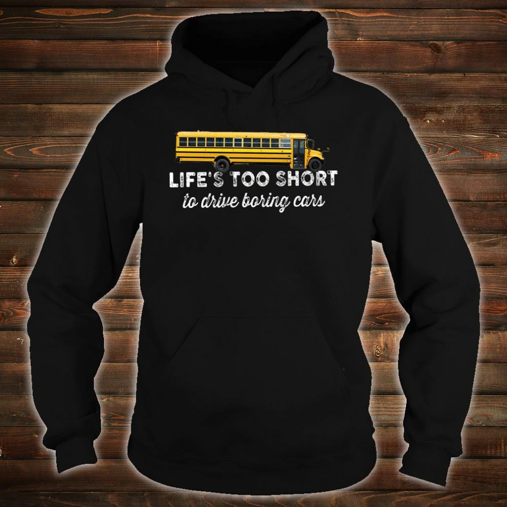 Life's too short to drive boring cars shirt hoodie