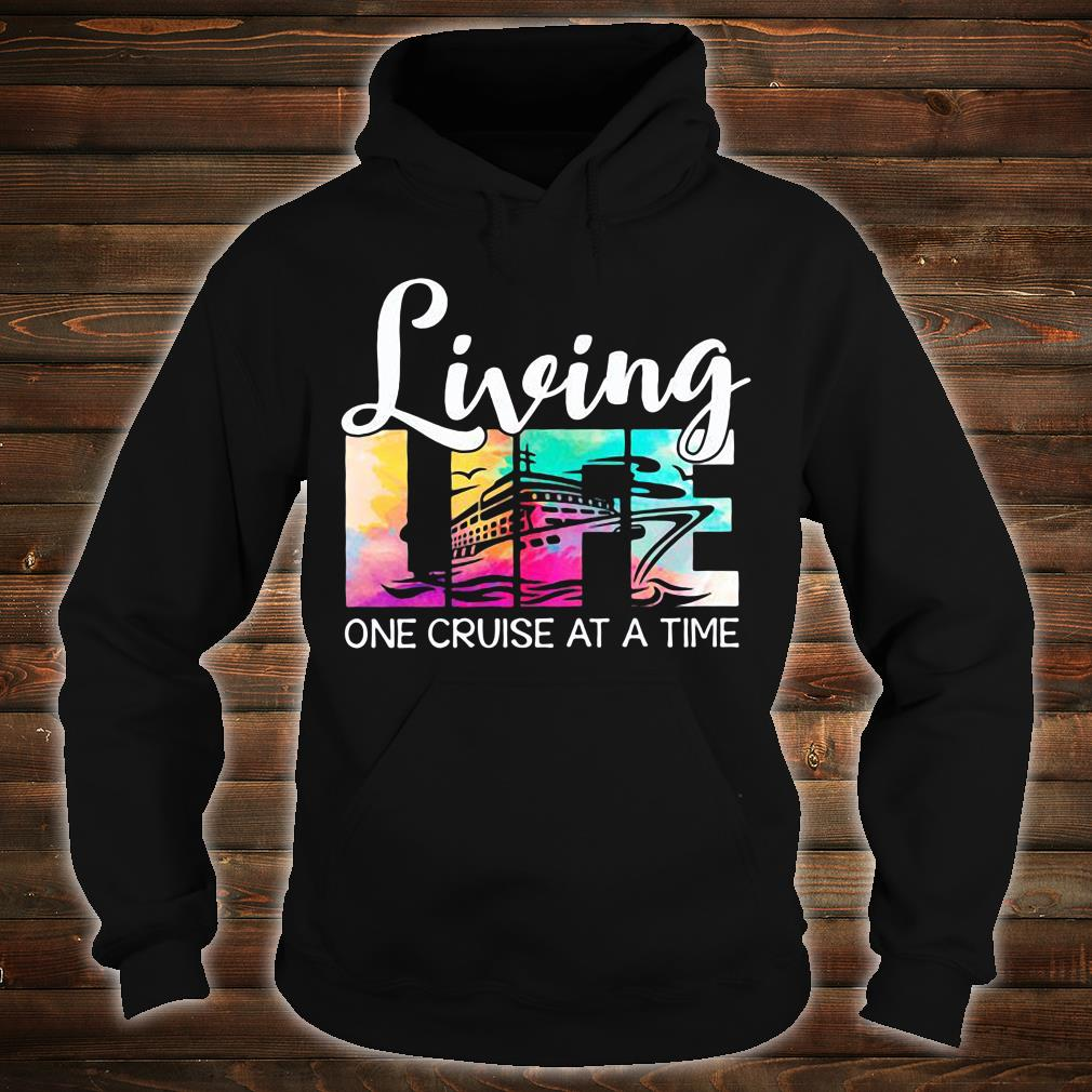 Living life one cruise at a time shirt hoodie