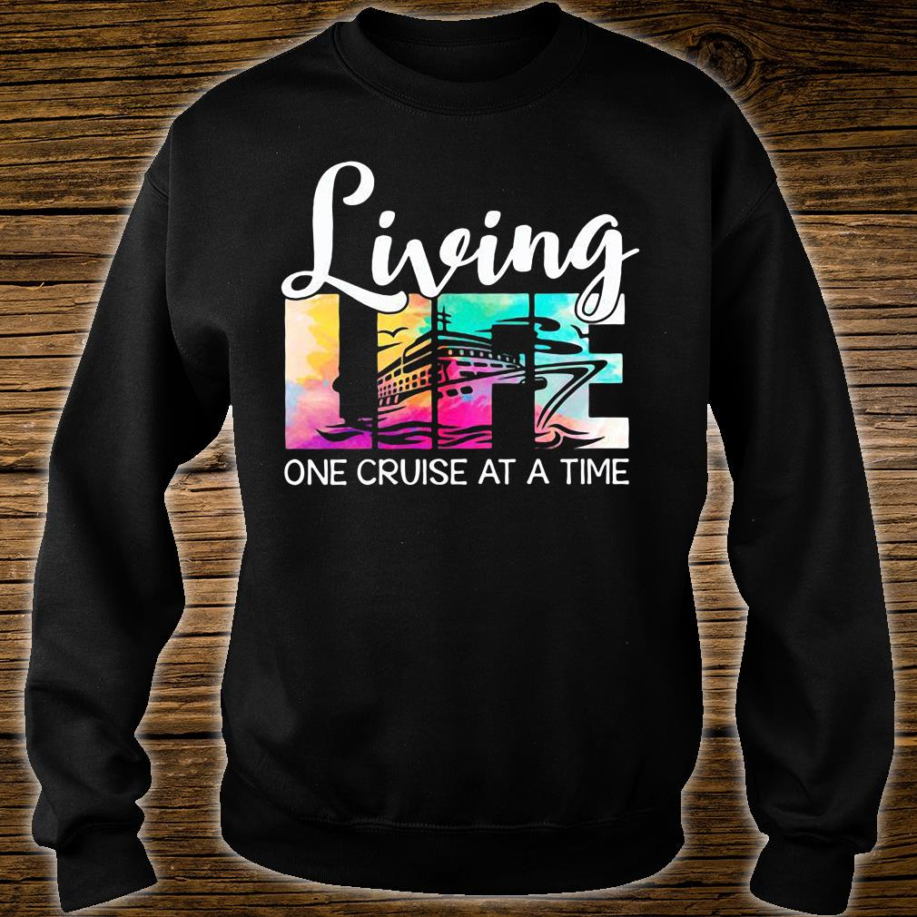 Living life one cruise at a time shirt sweater