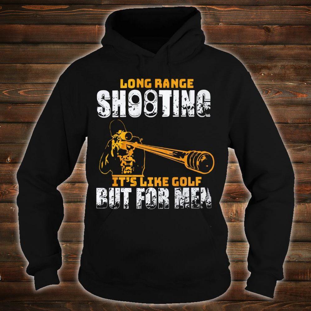 Long range shooting it's like golf but for men shirt hoodie