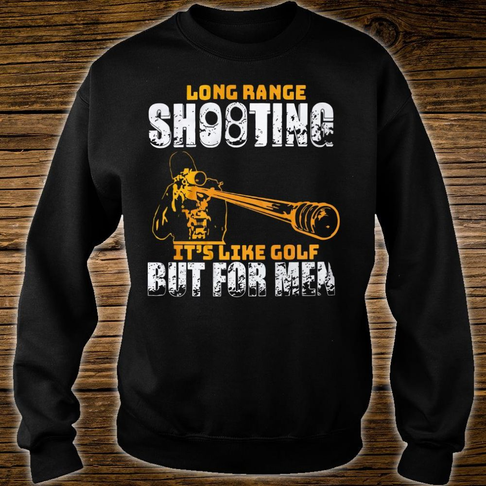 Long range shooting it's like golf but for men shirt sweater