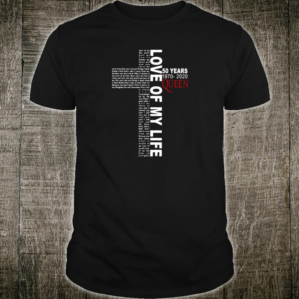Love of my life 50 years 1970 2020 Queen shirt