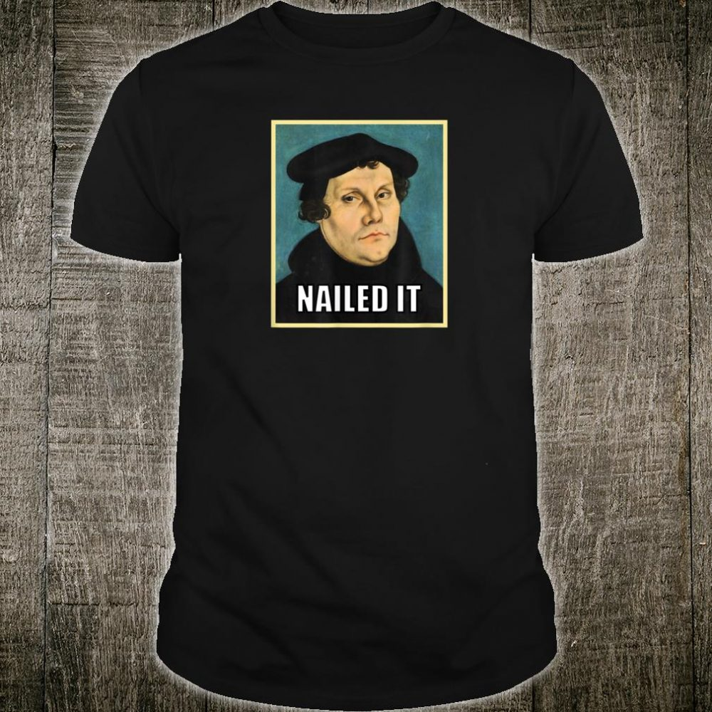 Luther Nailed It Shirt
