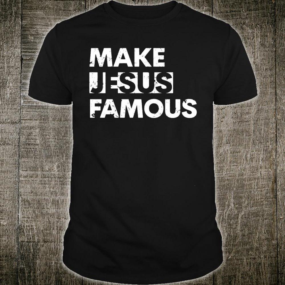 Make Jesus Famous shirt