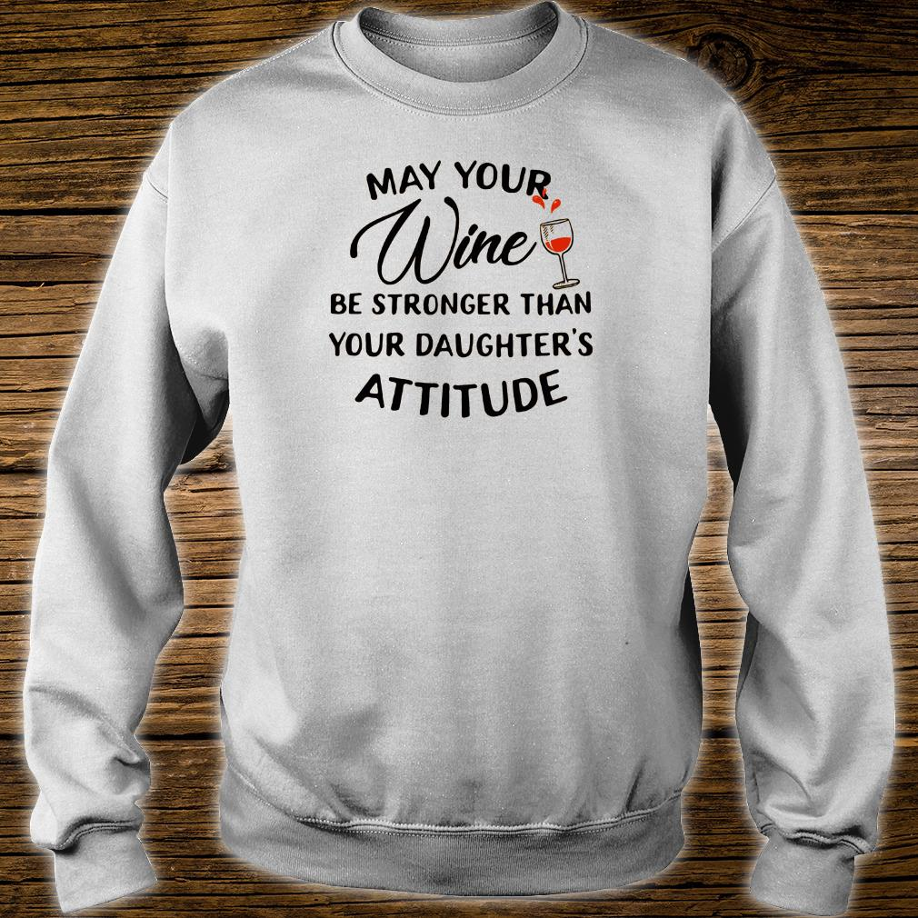 May your wine be stronger than your daughter's attitude shirt sweater