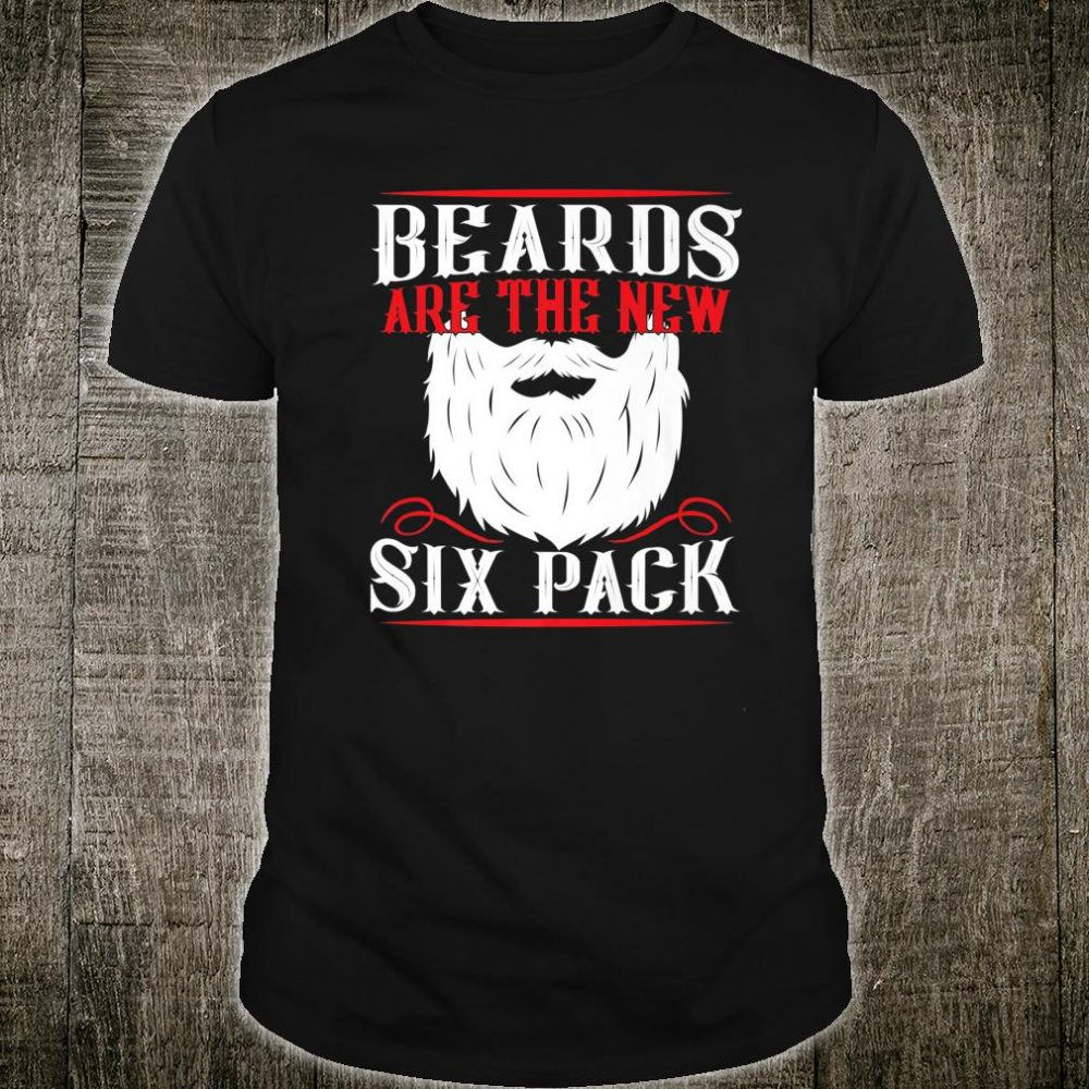 Mens Beards New Six Pack Bearded Humor Fathers Birthday Shirt