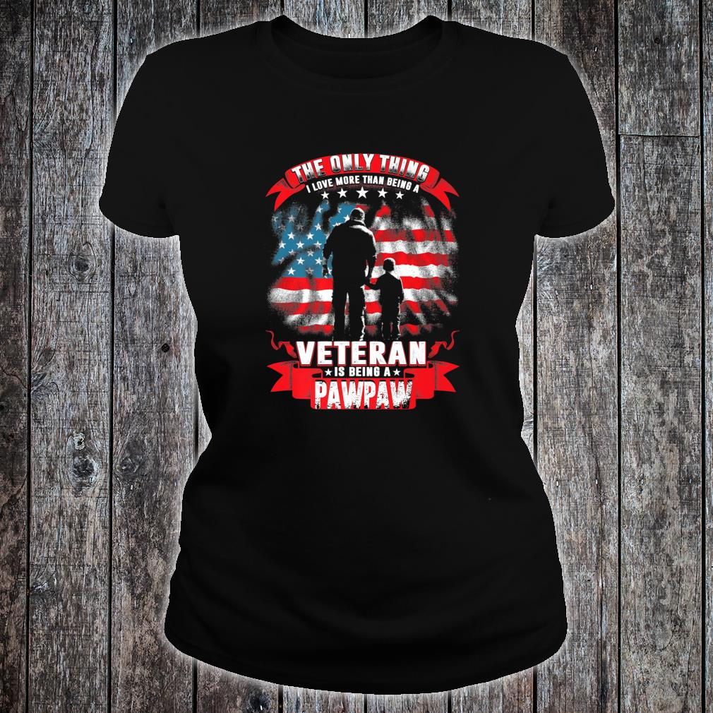 Mens The Only Thing I Love More Than Being A Veteran Pawpaw Shirt ladies tee