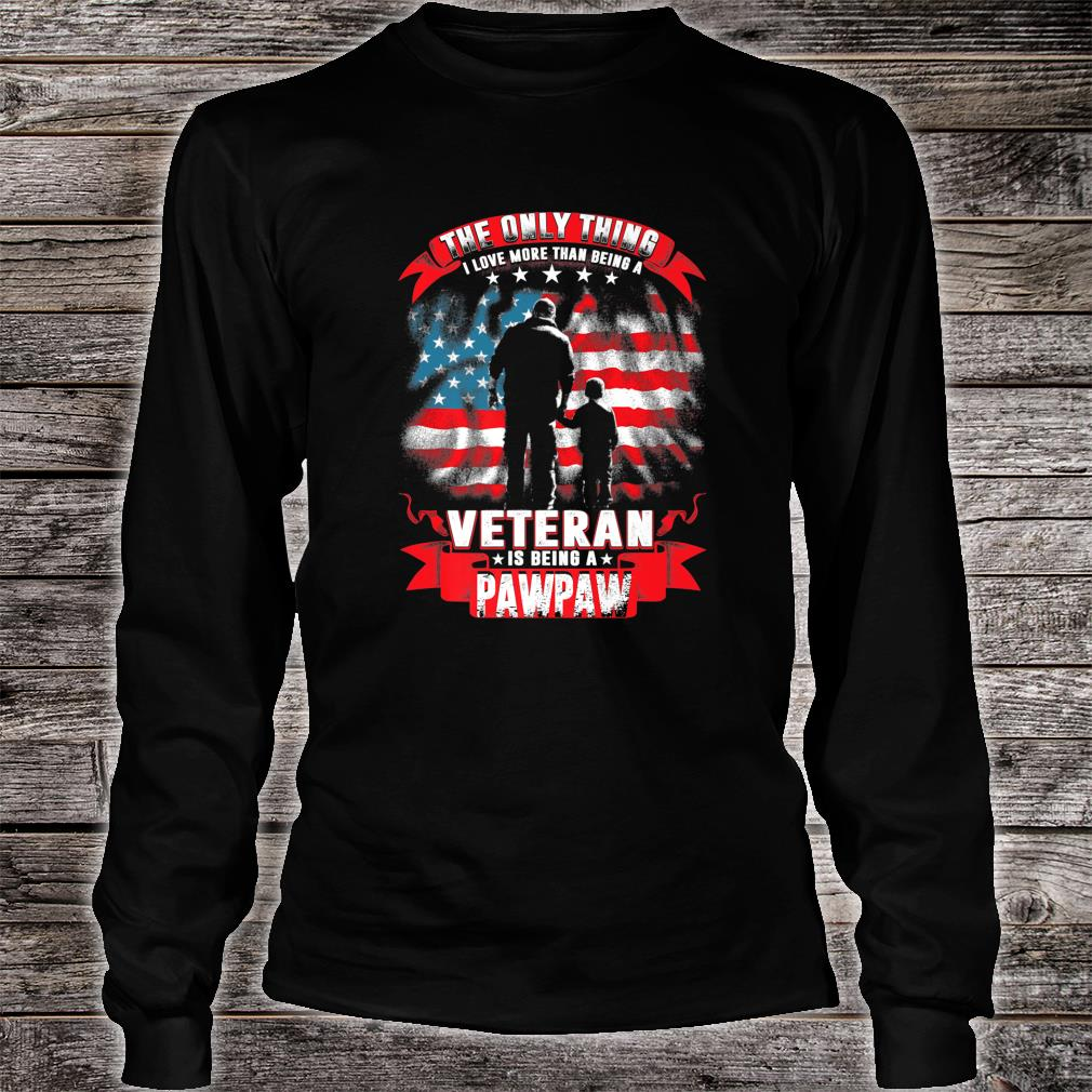 Mens The Only Thing I Love More Than Being A Veteran Pawpaw Shirt long sleeved