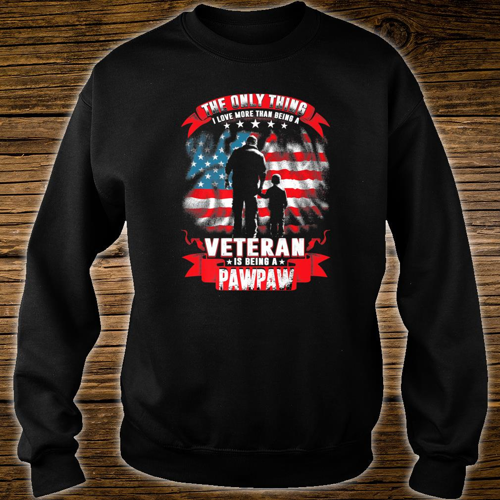 Mens The Only Thing I Love More Than Being A Veteran Pawpaw Shirt sweater
