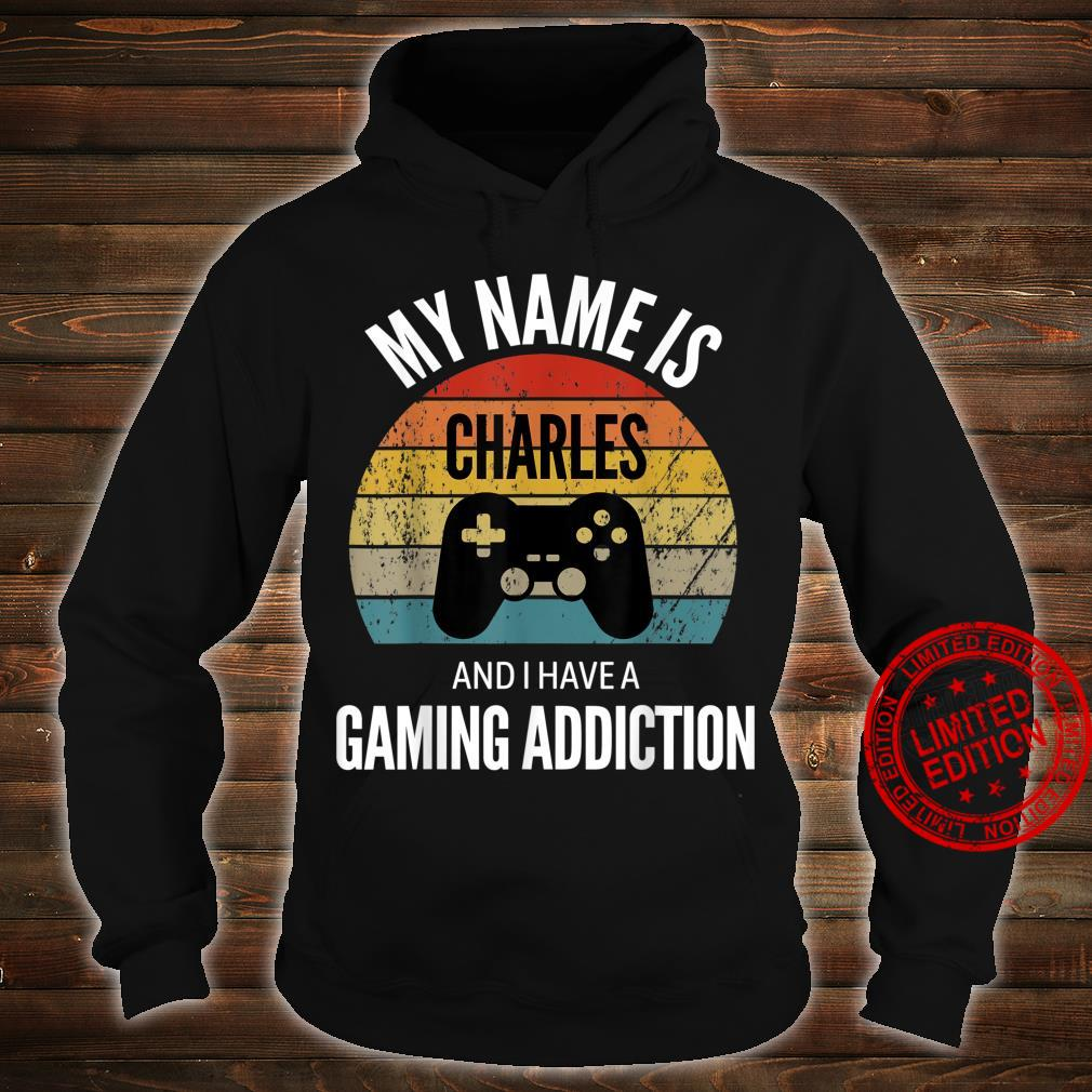 My Name Is Charles And I Have A Gaming Additiction Shirt hoodie