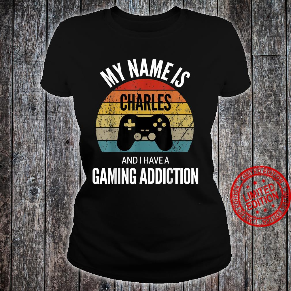 My Name Is Charles And I Have A Gaming Additiction Shirt ladies tee