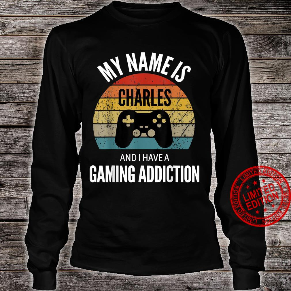 My Name Is Charles And I Have A Gaming Additiction Shirt long sleeved