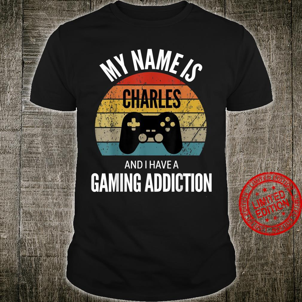 My Name Is Charles And I Have A Gaming Additiction Shirt