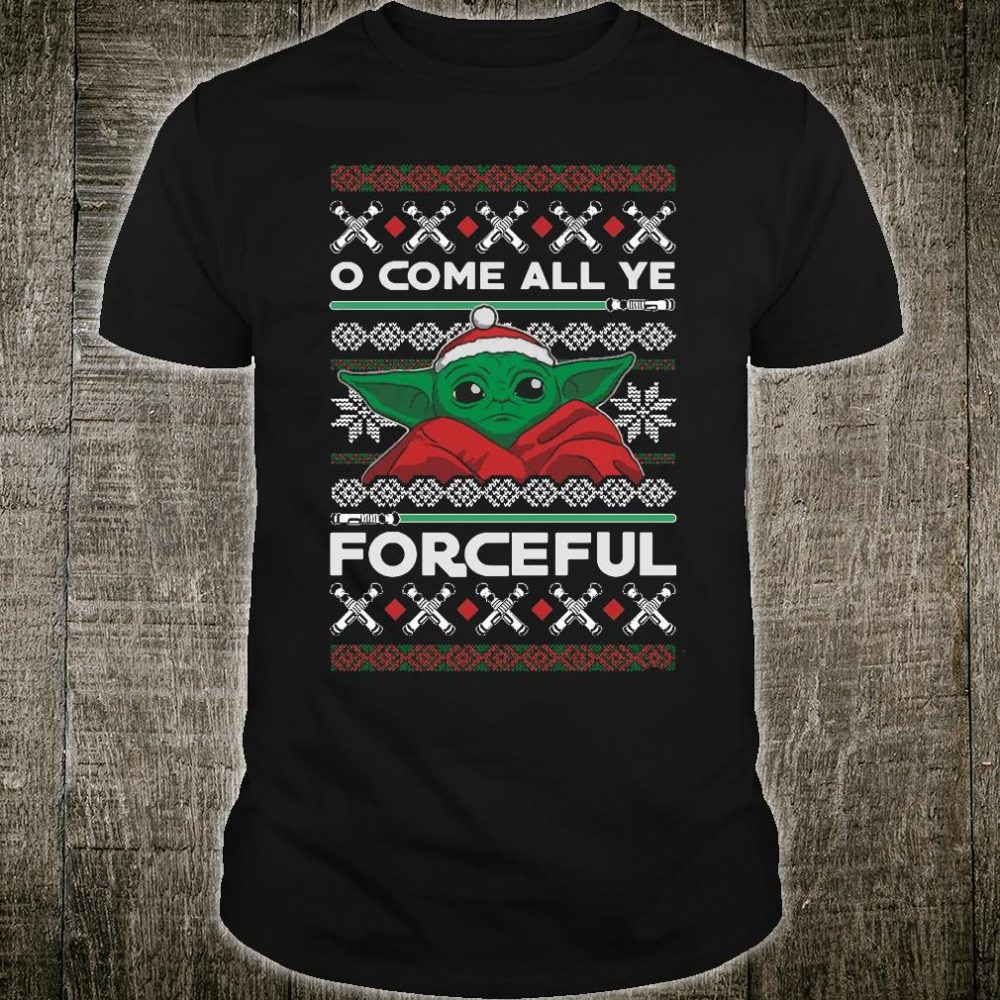 O come all ye forceful shirt