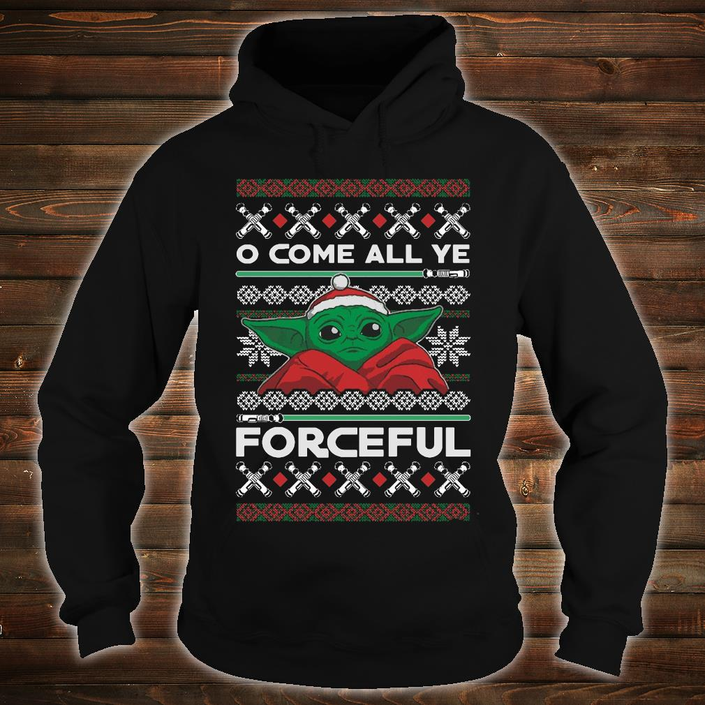 O come all ye forceful shirt hoodie