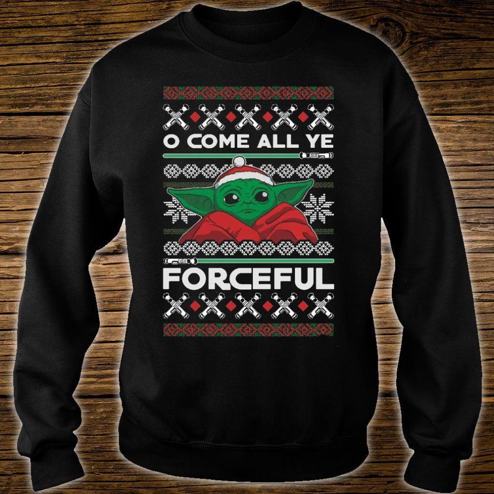 O come all ye forceful shirt sweater