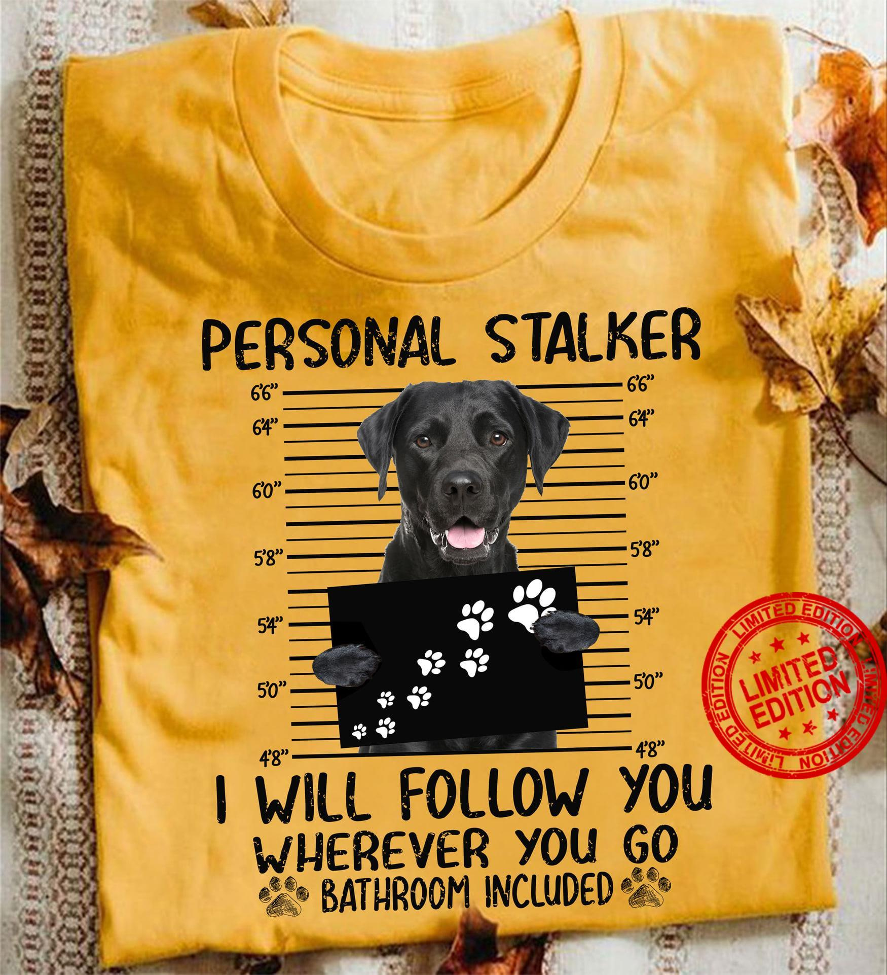 Pitbull Personal Stalker I Will Follow You Wherever You Go Bathroom Included Shirt