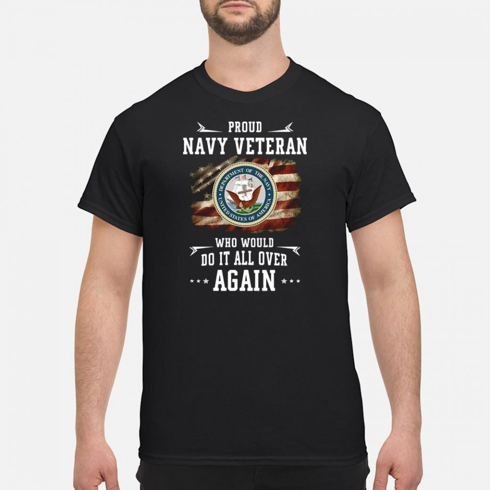 Proud navy veteran who would do it all over again shirt
