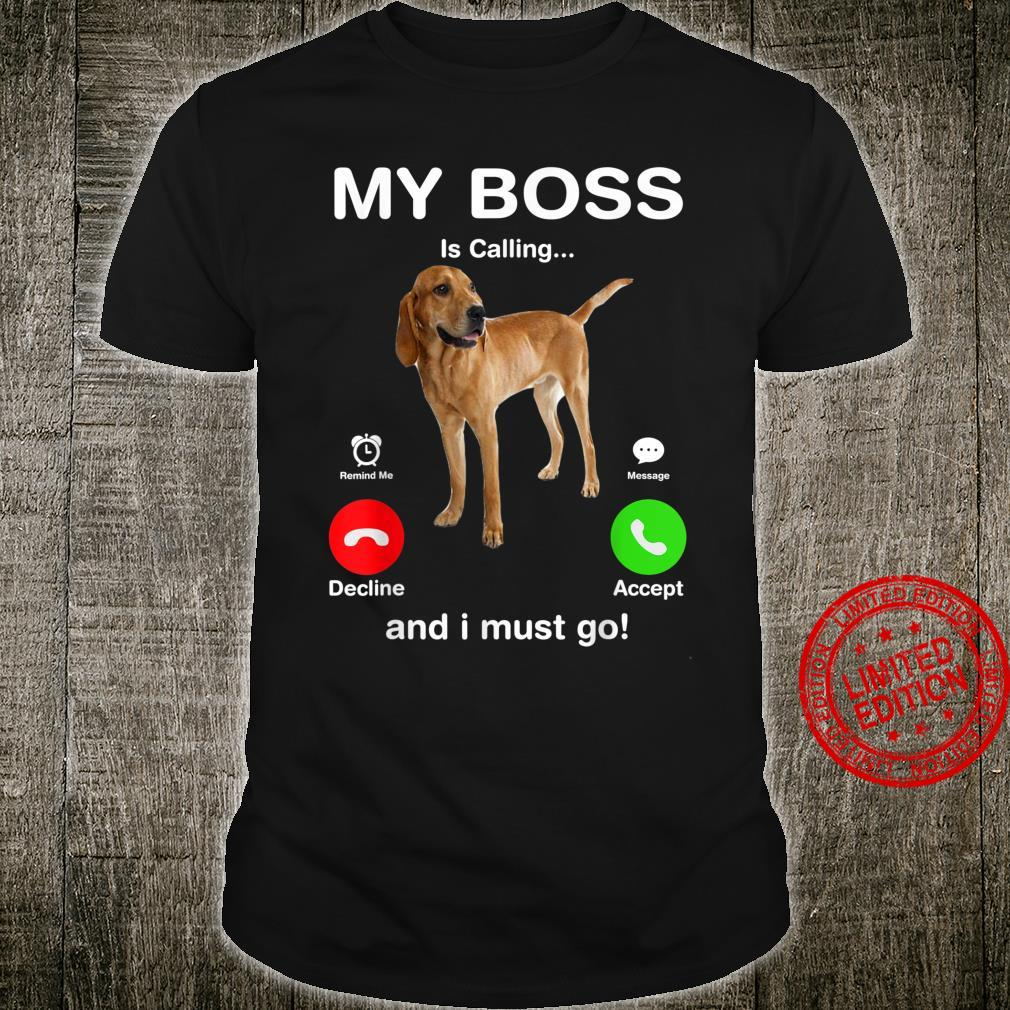 REDBONE COONHOUND My Boss Is Calling And I Must Go Shirt