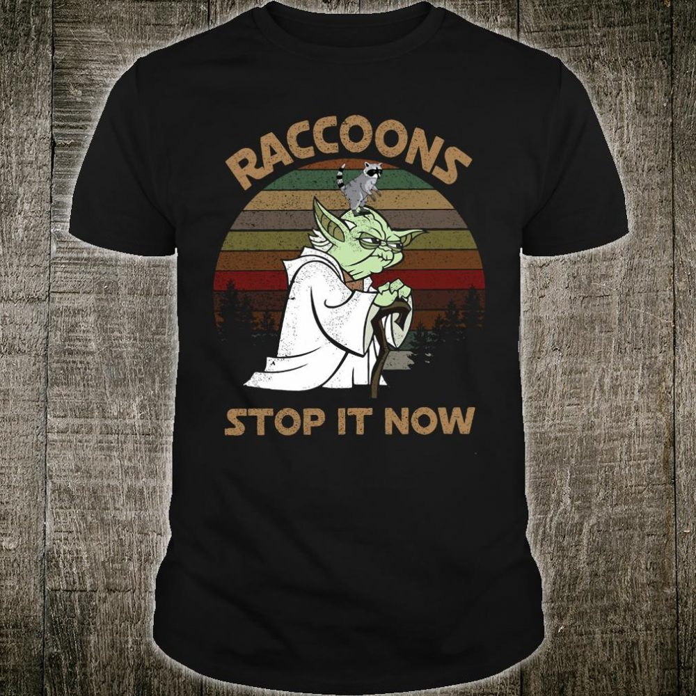 Raccoons stop it now shirt