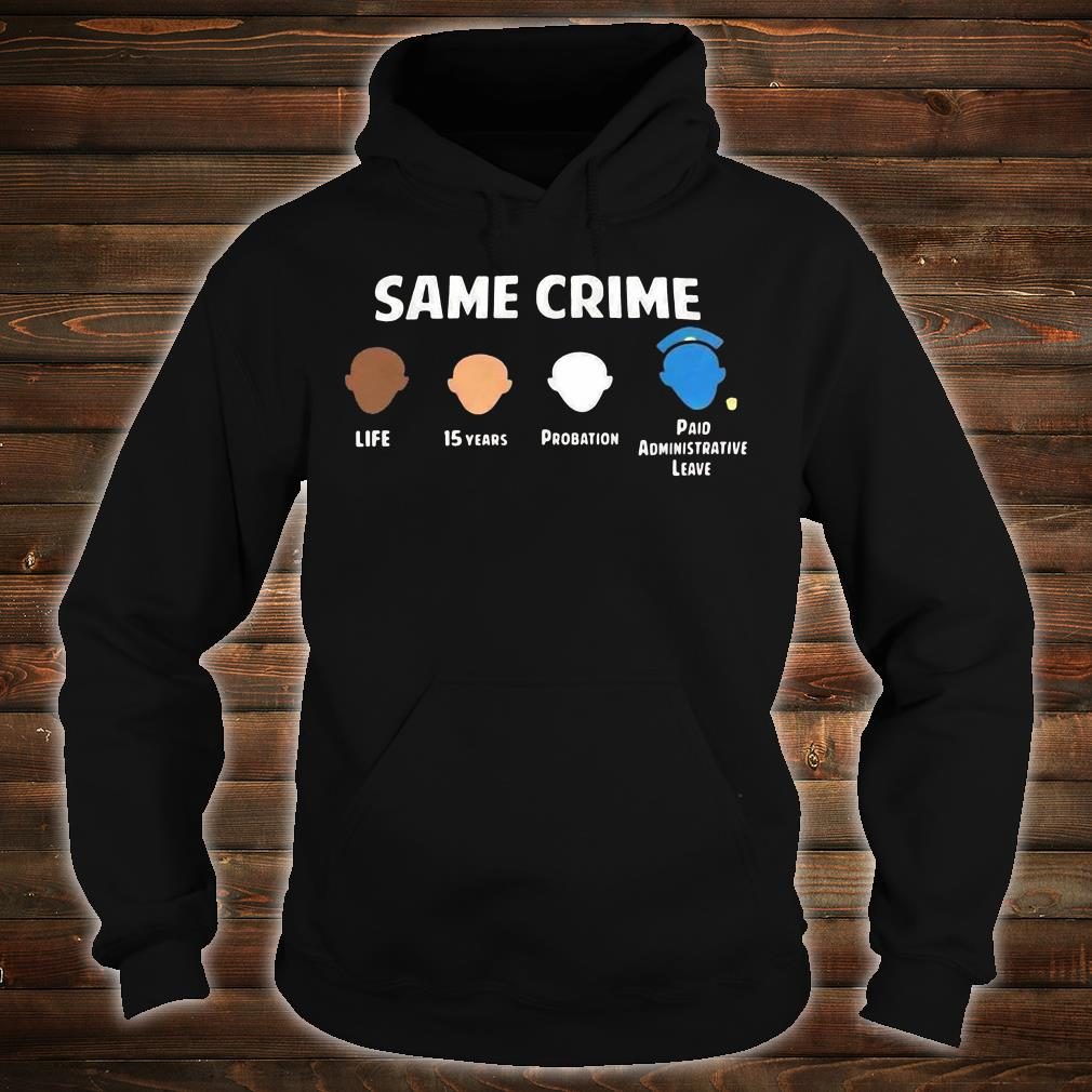 Same crime life 15 years probation paid administrative leave shirt hoodie