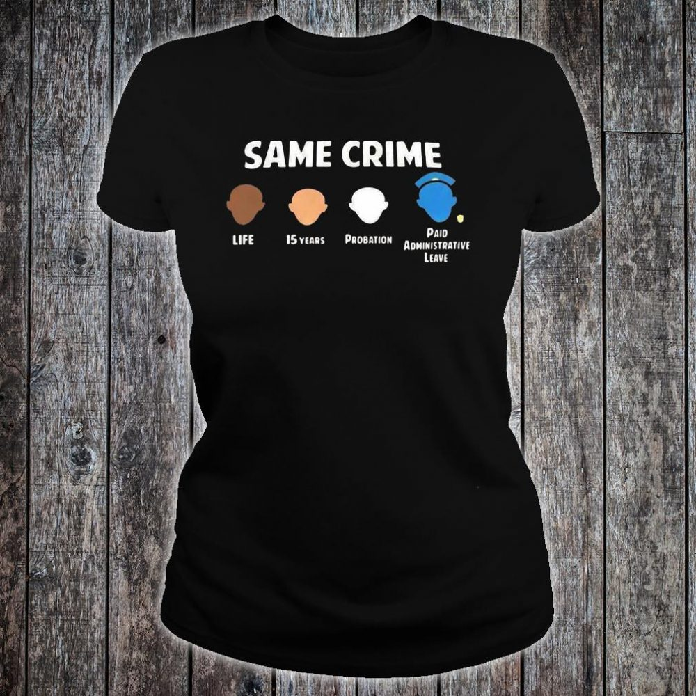 Same crime life 15 years probation paid administrative leave shirt ladies tee