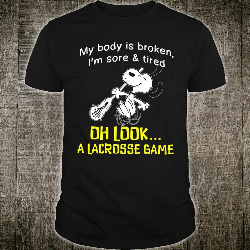 Snoopy my body is broken i'm sore & tired oh look a lacrosse game shirt