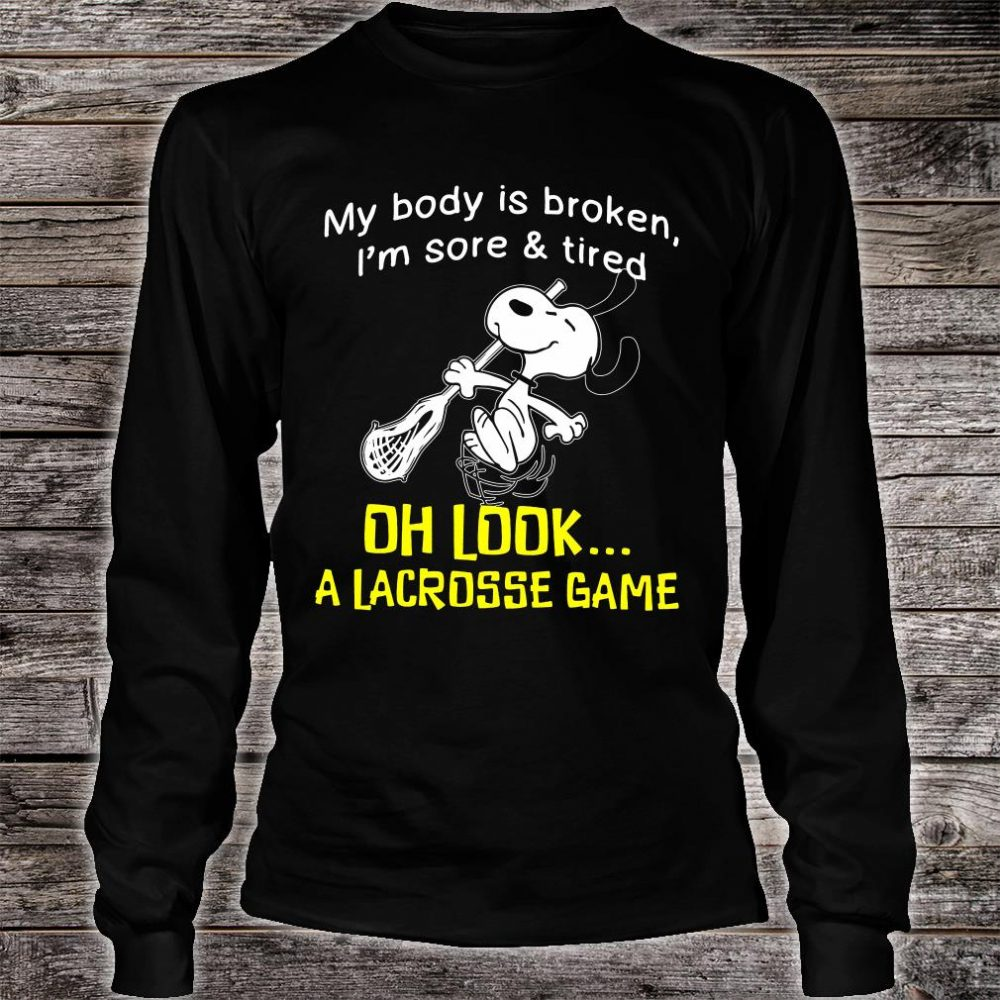 Snoopy my body is broken i'm sore & tired oh look a lacrosse game shirt long sleeved