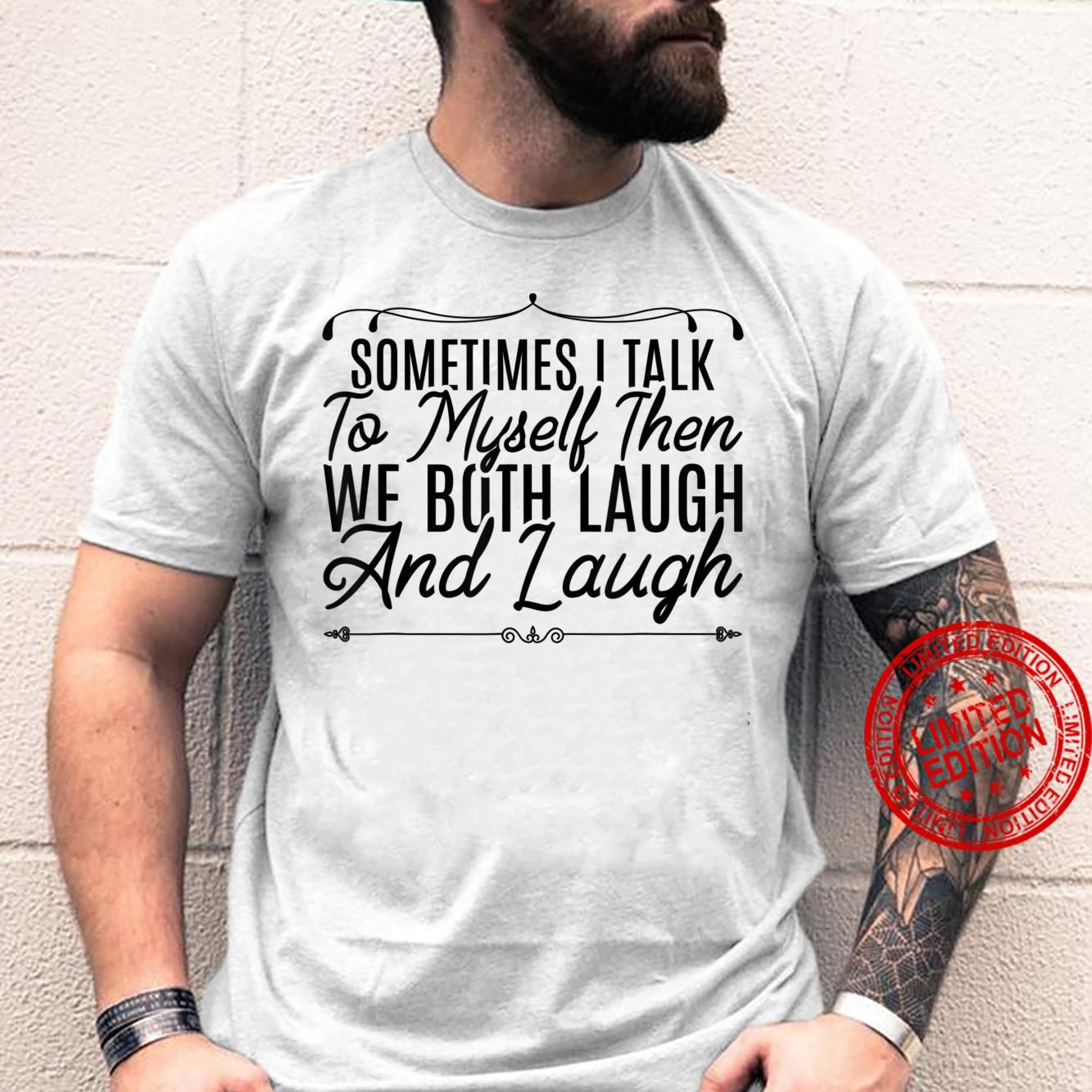 Sometimes I Talk To Myself Then We Both Laugh and Laugh Shirt