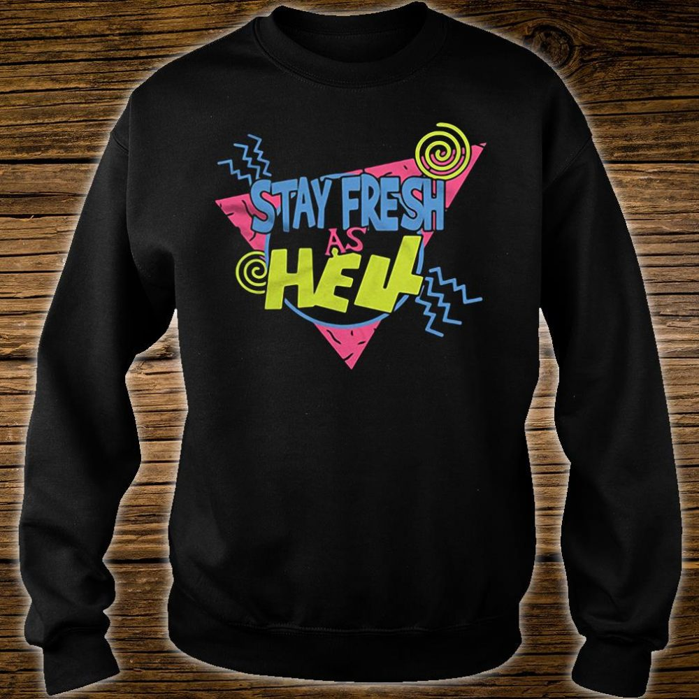 Stay fresh as hell shirt sweater