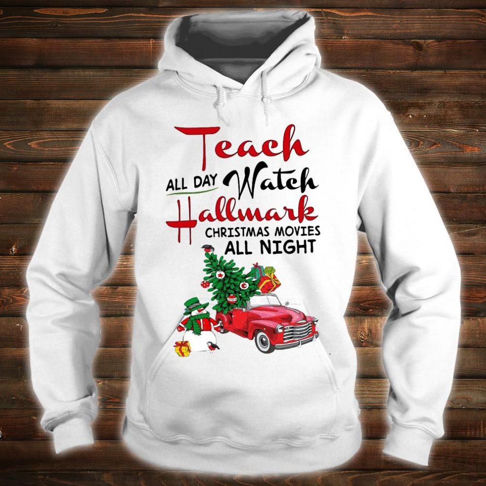 Teach all day watch Hallmark christmas movies all night shirt hoodie