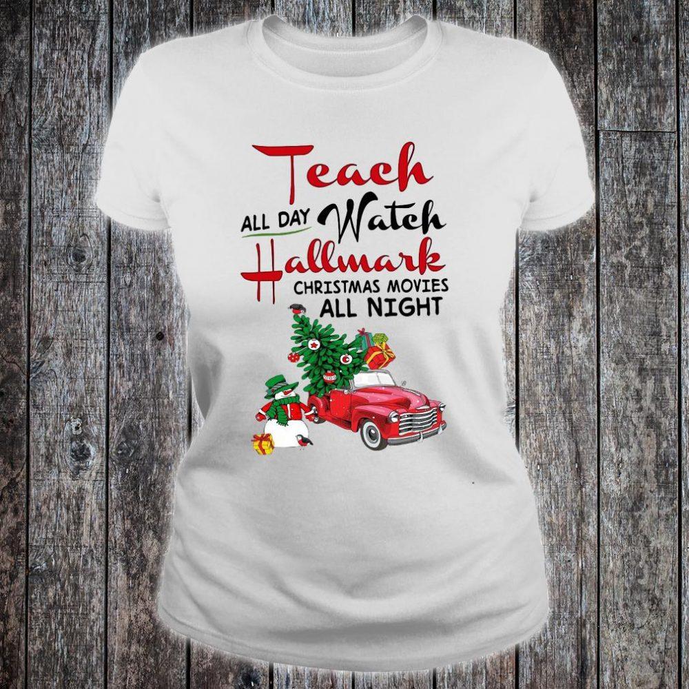 Teach all day watch Hallmark christmas movies all night shirt ladies tee