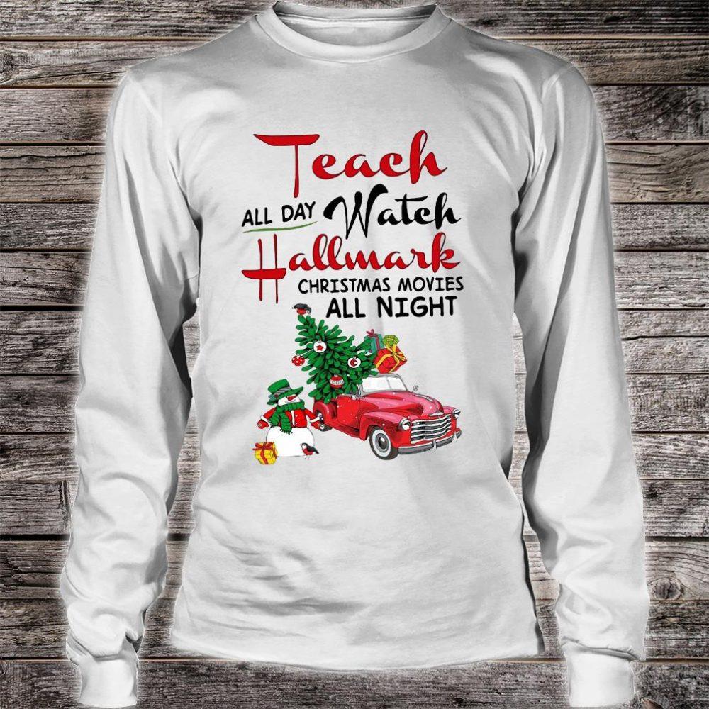 Teach all day watch Hallmark christmas movies all night shirt long sleeved
