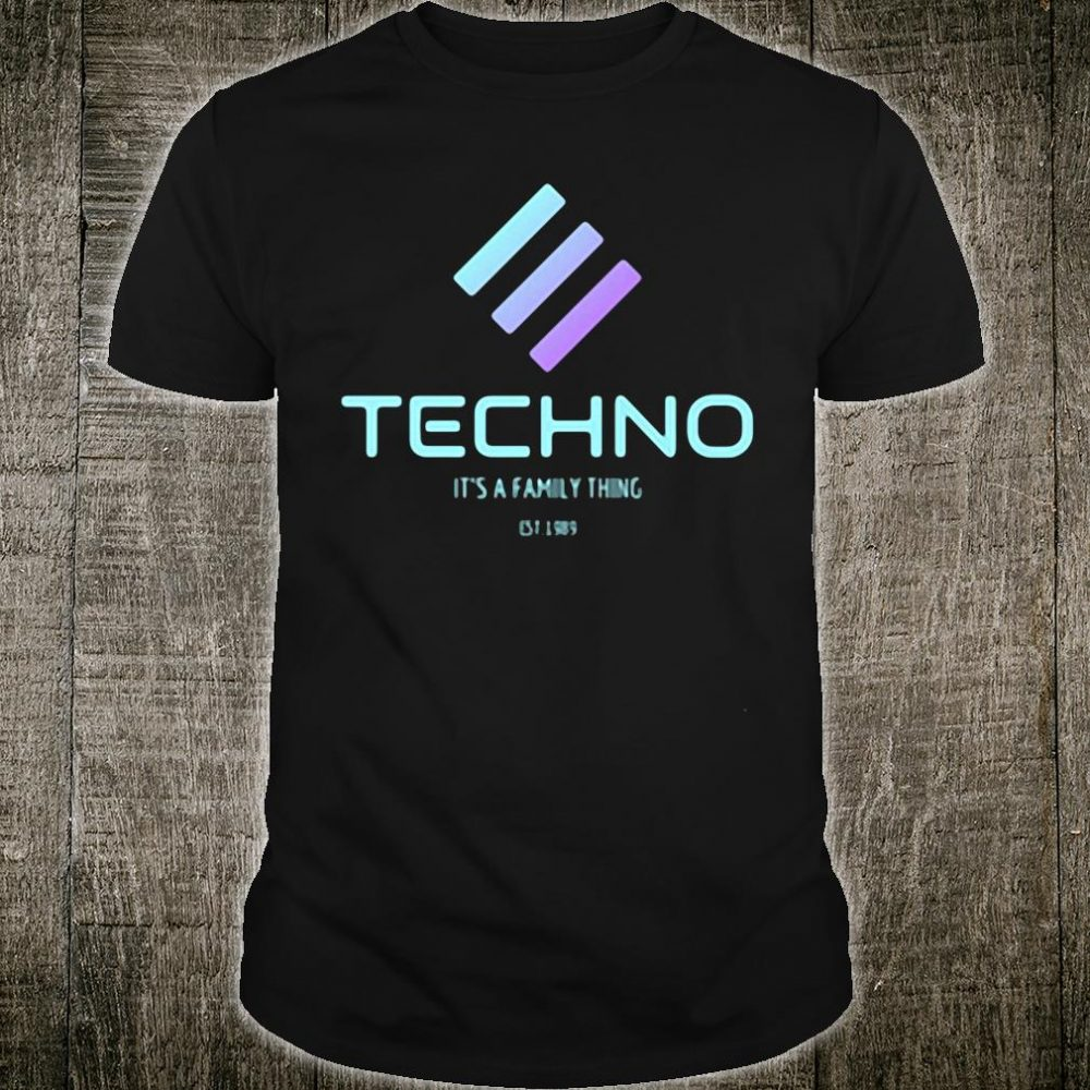 Techno it's a family thing shirt