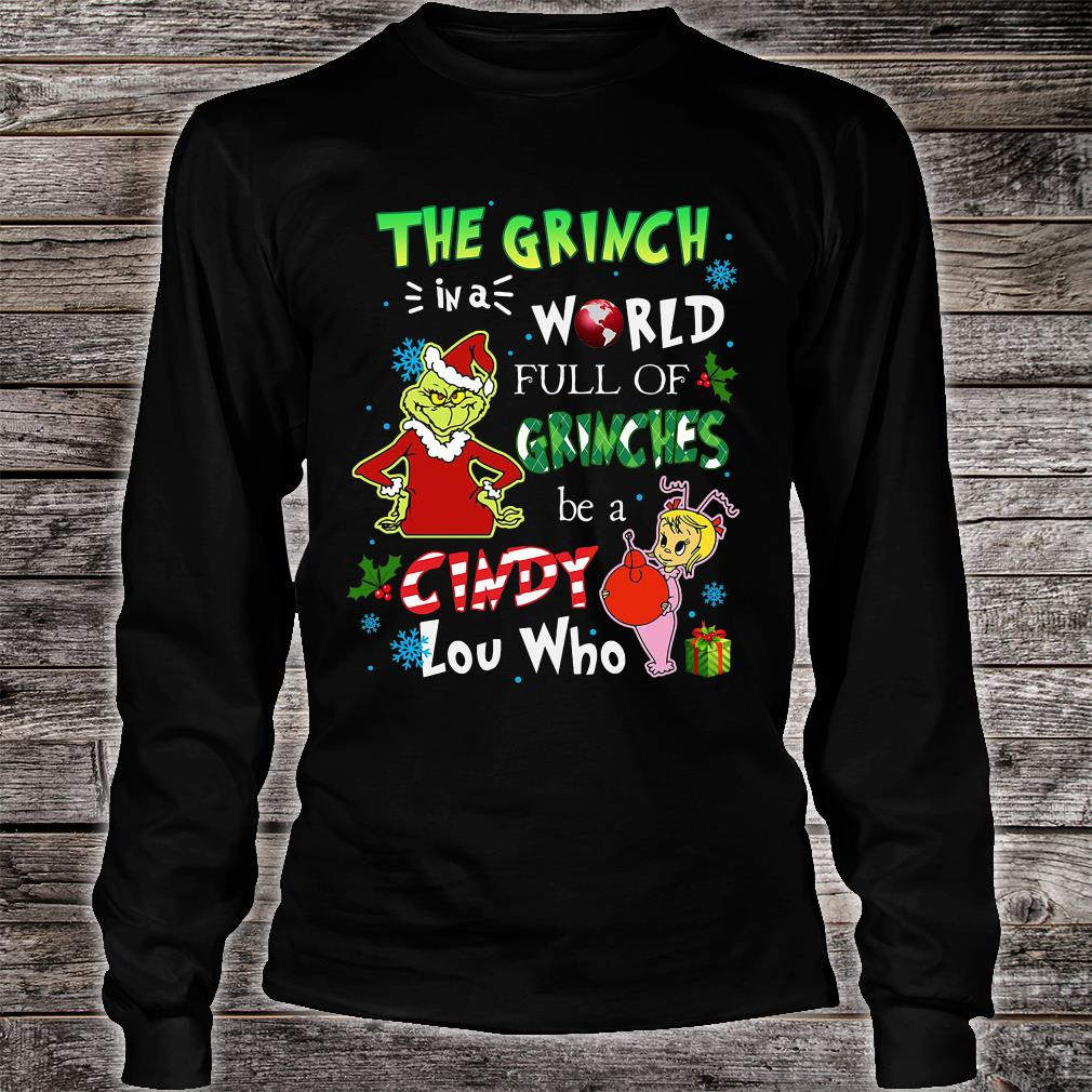 The Grinch in a world full of Grinches be a Cindy Lou who shirt Long sleeved
