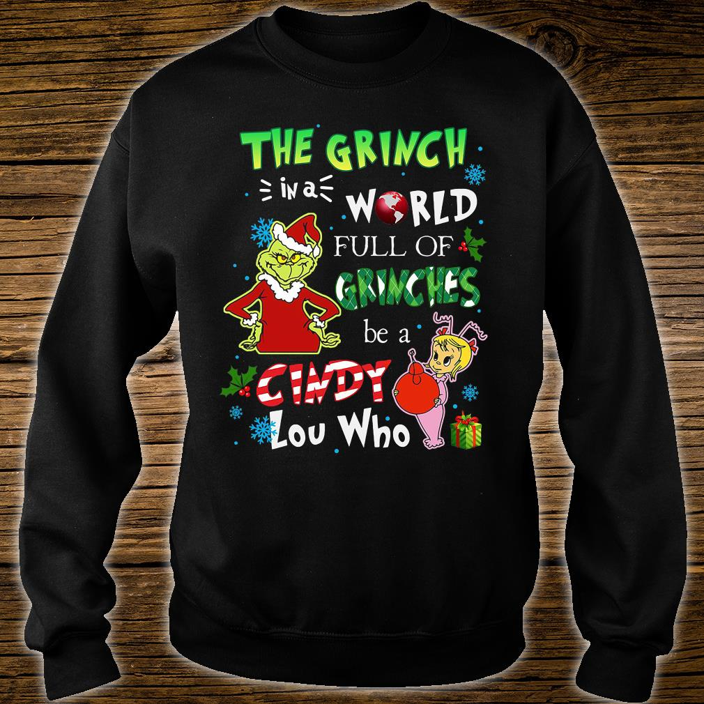 The Grinch in a world full of Grinches be a Cindy Lou who shirt sweater