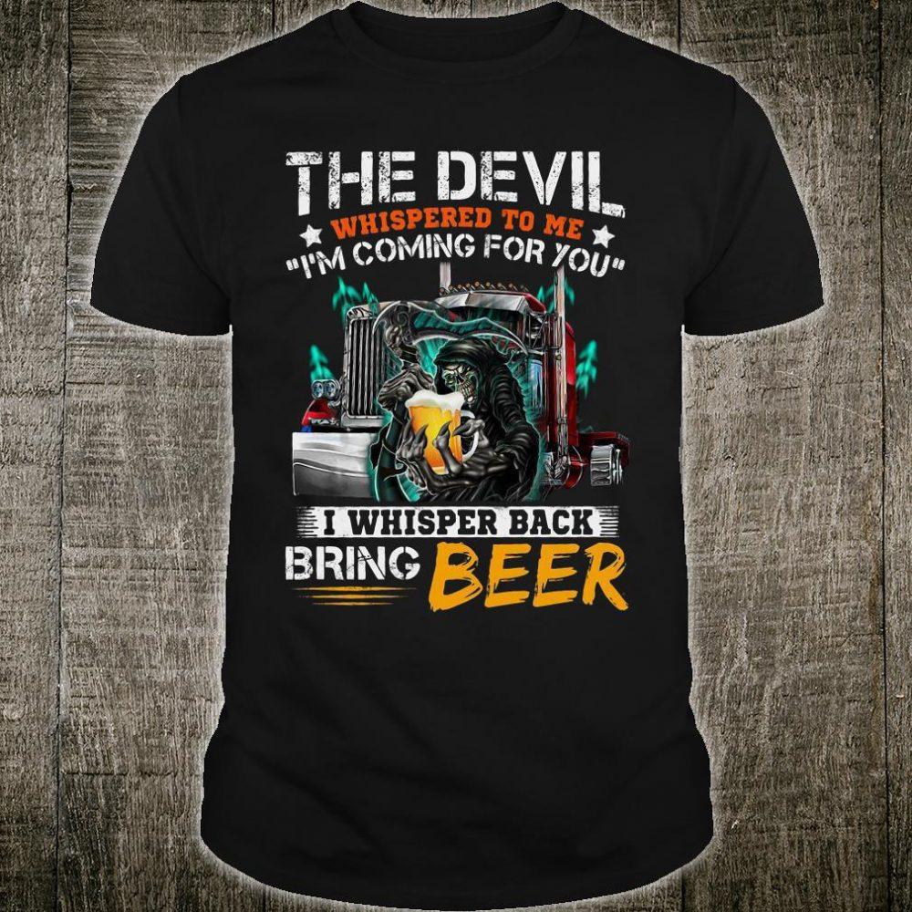 The devil whispered to me i'm coming for you i whisper back bring beer shirt