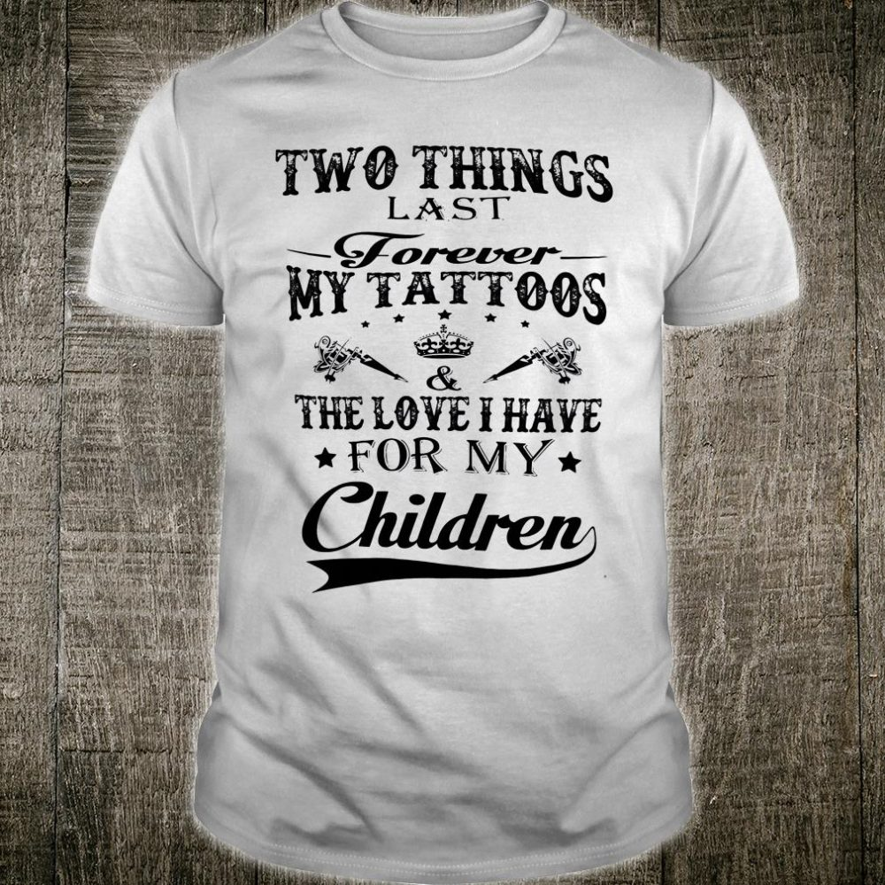Two things lady forever my tattoos the love i have for my children shirt