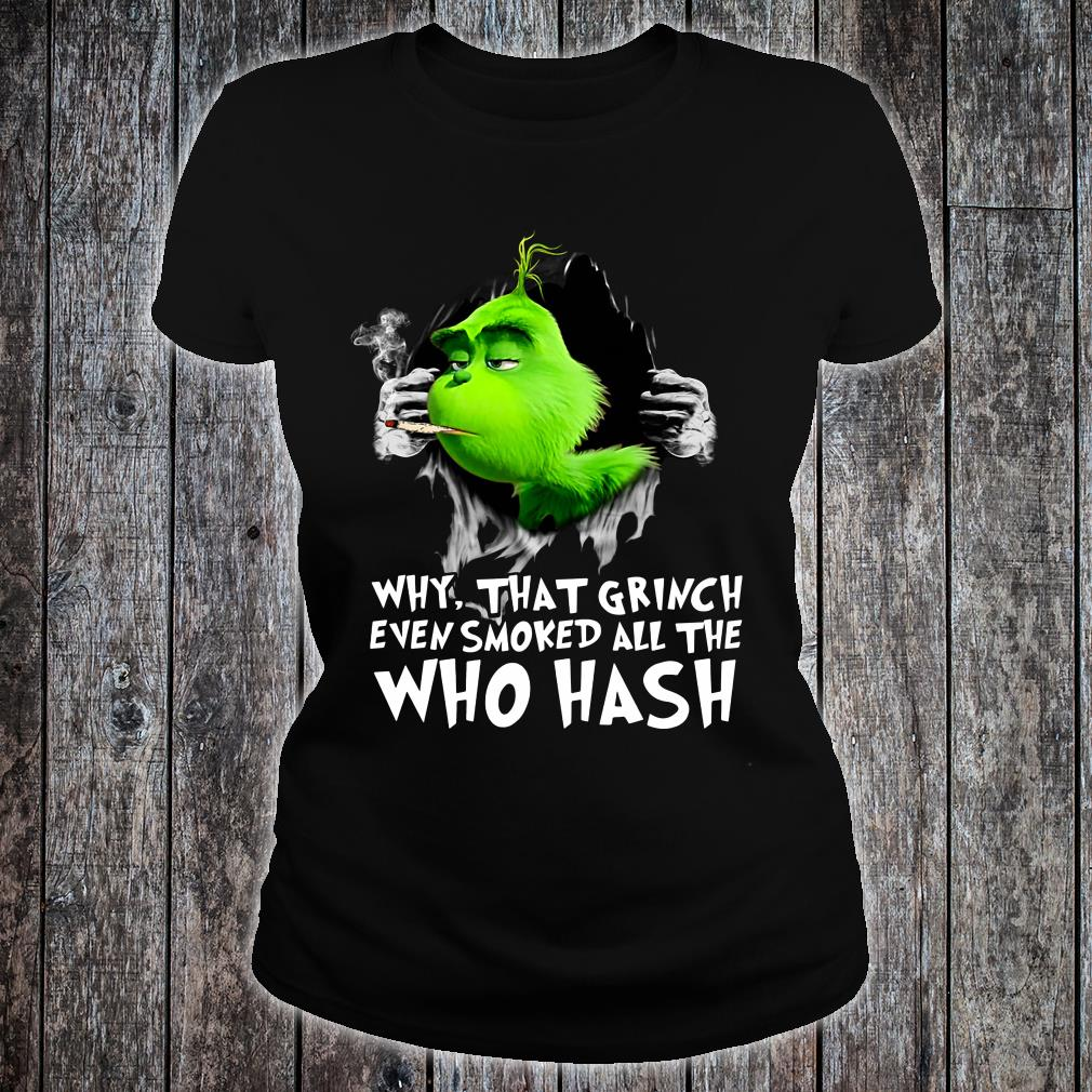 Why that Grinch even smoked all the who hash shirt ladies tee