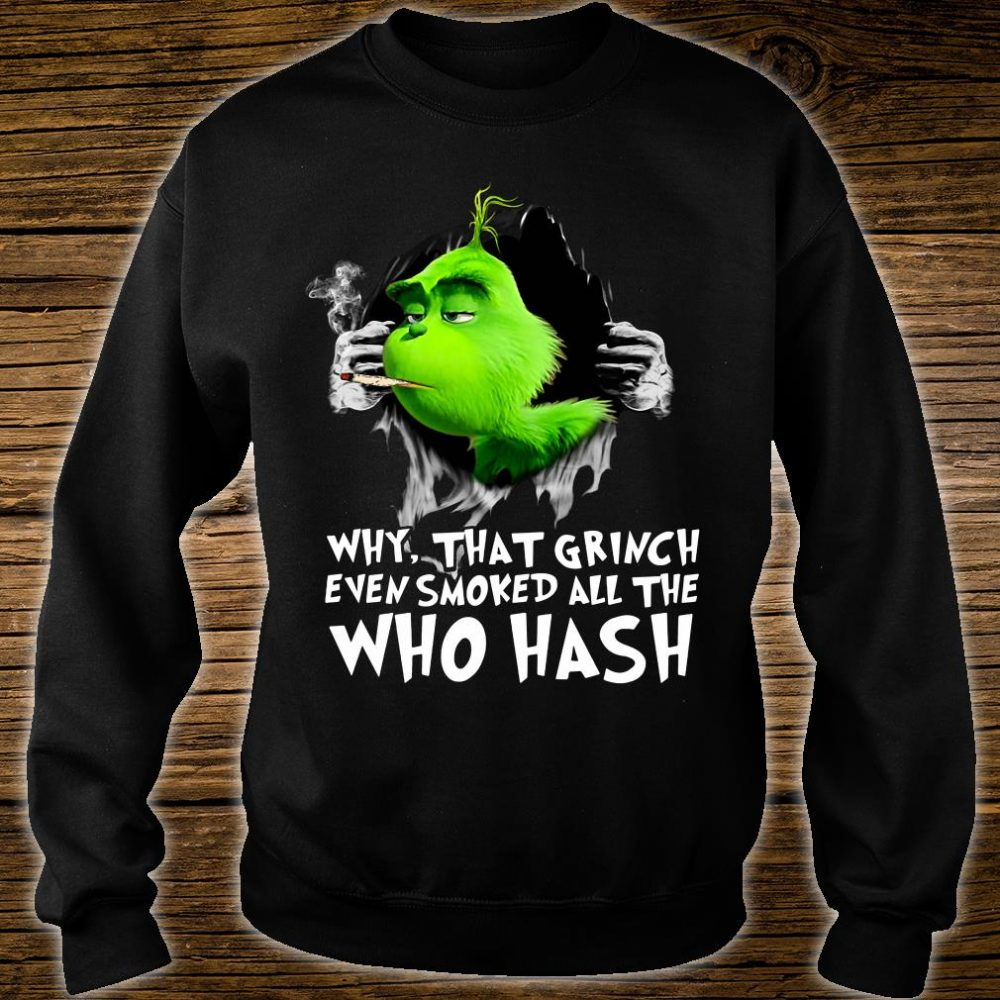Why that Grinch even smoked all the who hash shirt sweater