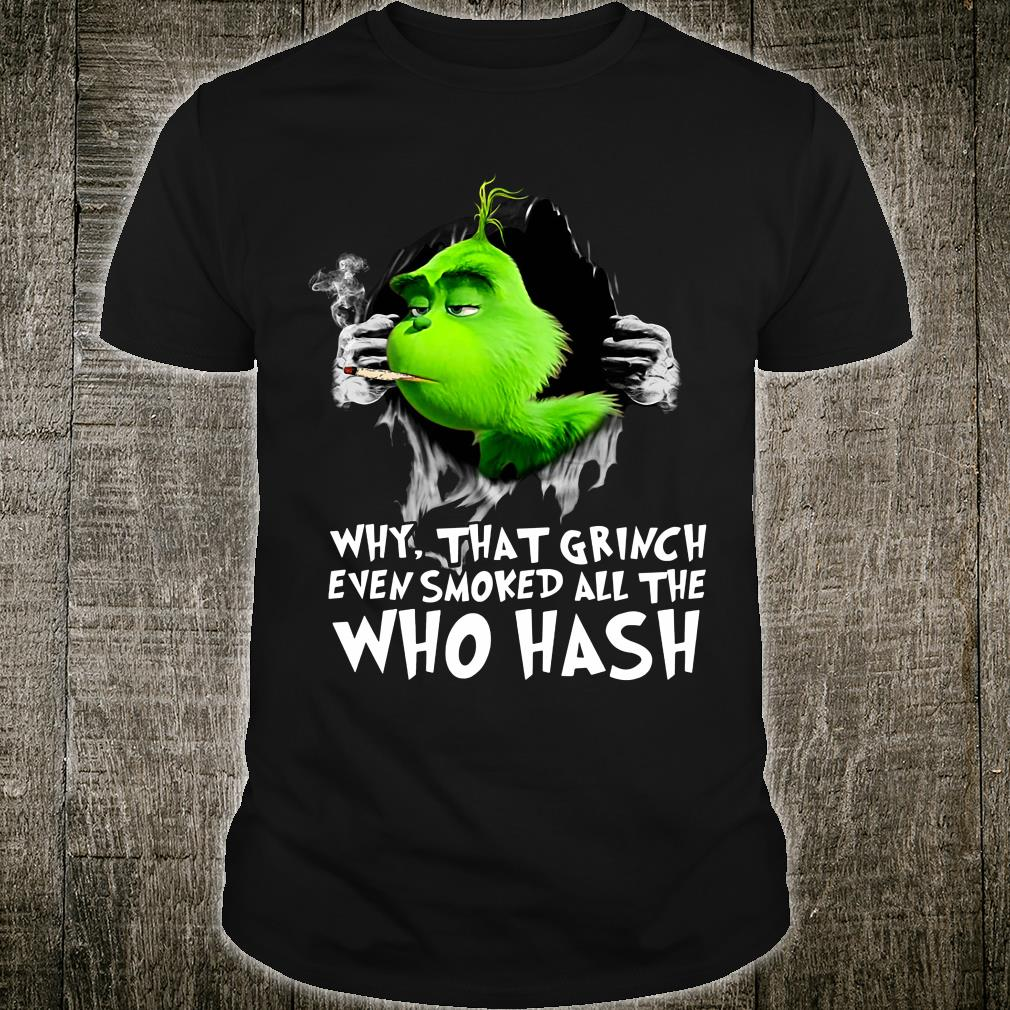 Why that Grinch even smoked all the who hash shirt