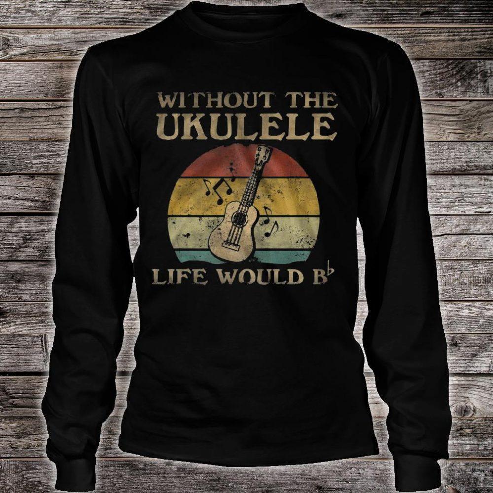 Without the ukulele life would b shirt long sleeved