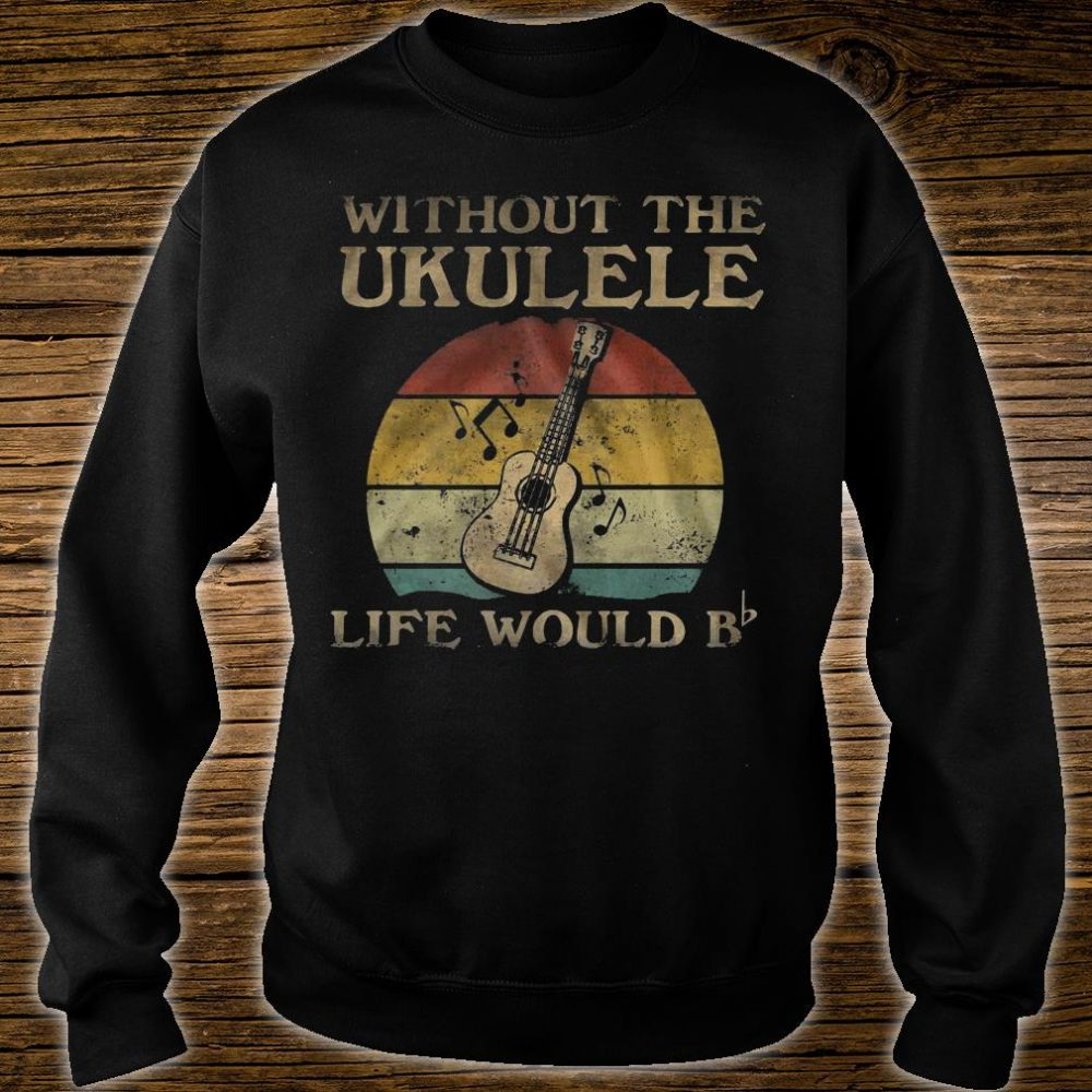 Without the ukulele life would b shirt sweater