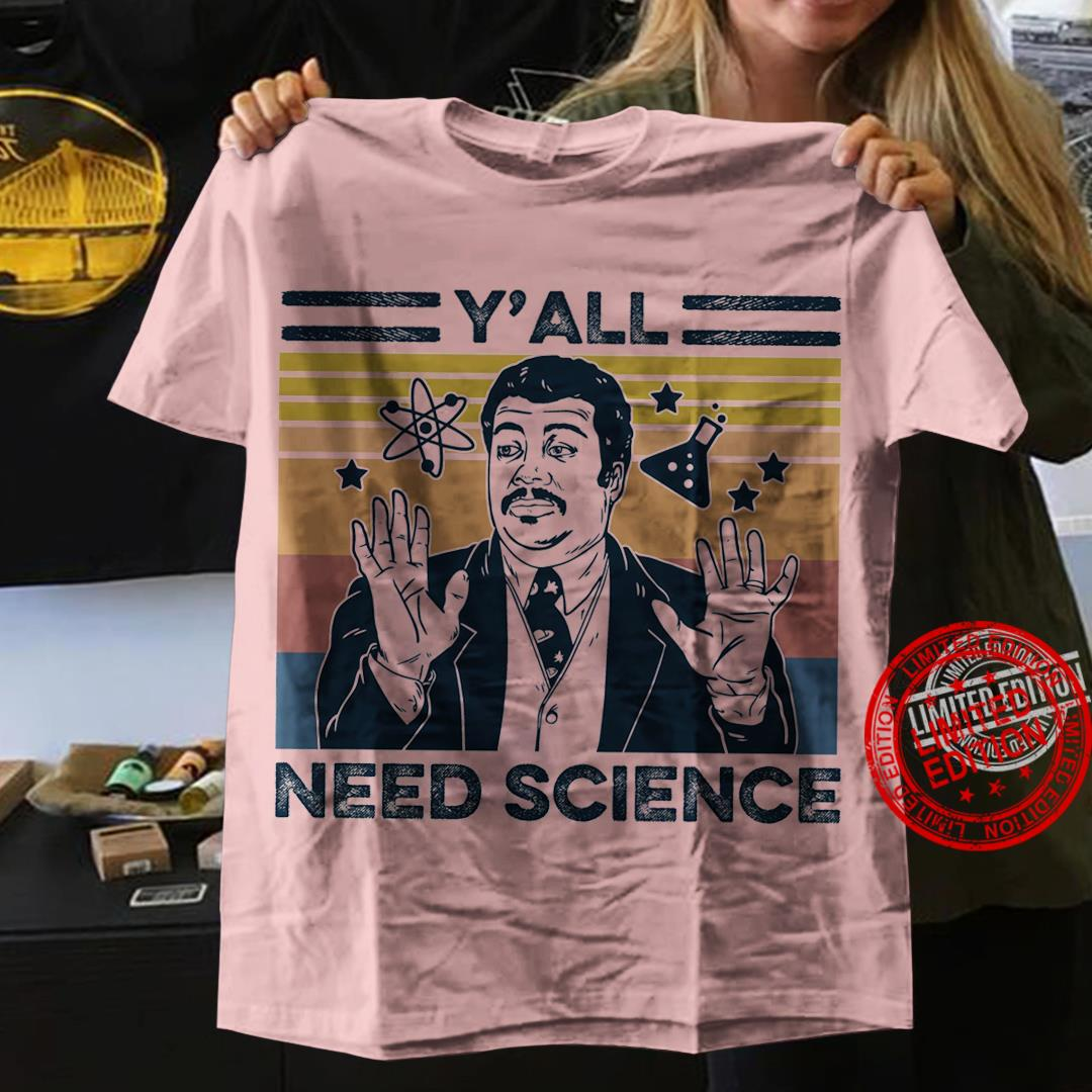 Y'all Need Science Shirt