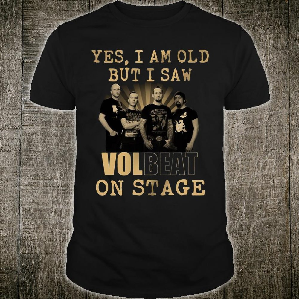 Yes i am old but i saw Volbeat on stage shirt