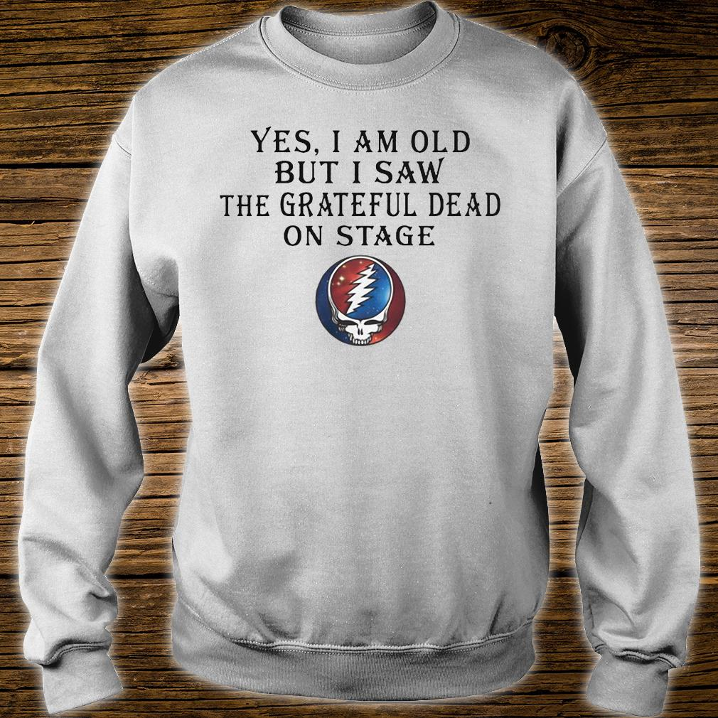 Yes i am old but i saw the grateful dead on stage shirt sweater