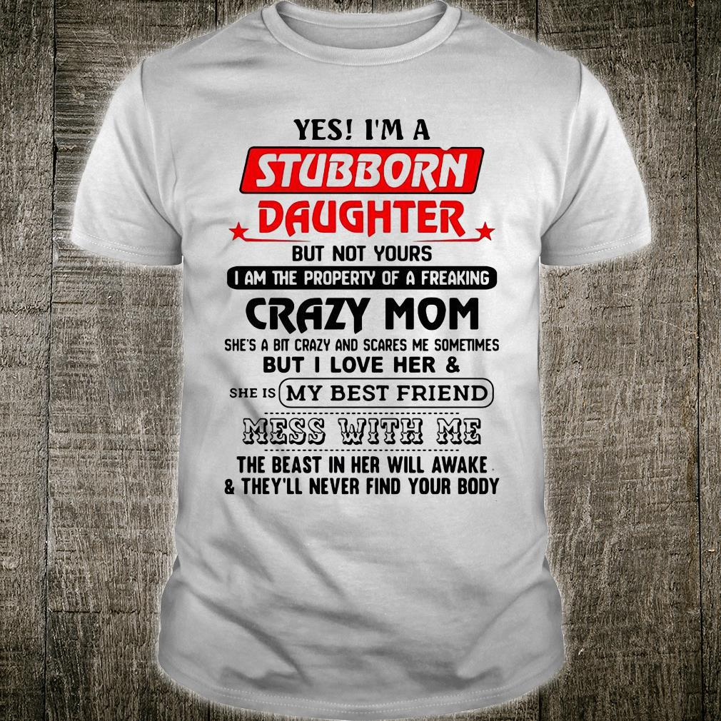 Yes i'm a stubborn daughter but not yours i am the property of a freaking crazy mom shirt