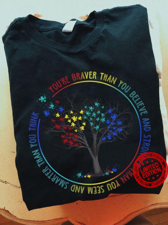 You're Braver Than You Believe ANd Stronger Than You Seem And Smarter Than You Think Shirt