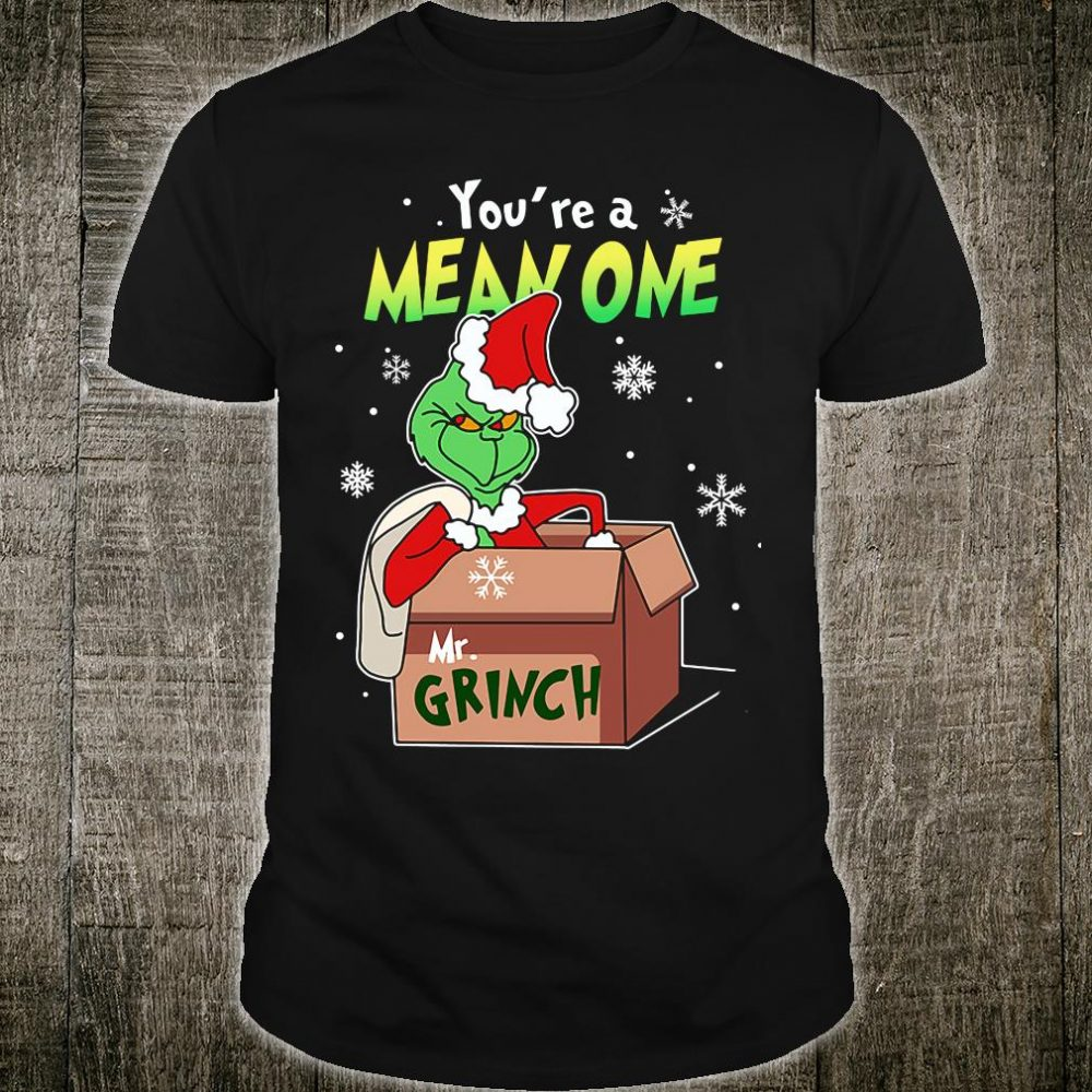 You're a mean one Mr Grinch shirt